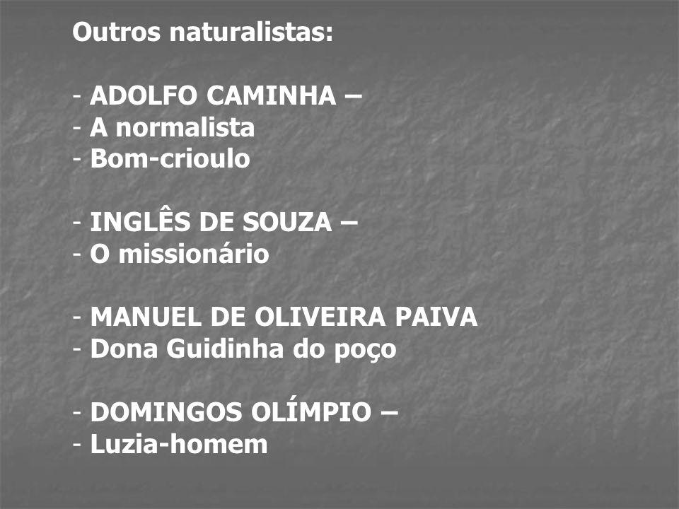 Outros naturalistas: ADOLFO CAMINHA – A normalista. Bom-crioulo. INGLÊS DE SOUZA – O missionário.