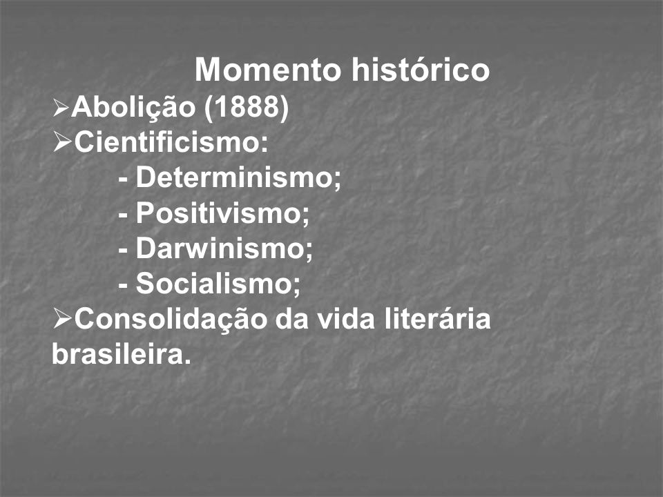 Momento histórico Cientificismo: - Determinismo; - Positivismo;