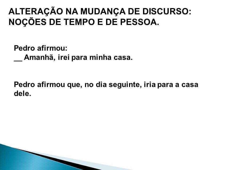 ALTERAÇÃO NA MUDANÇA DE DISCURSO: NOÇÕES DE TEMPO E DE PESSOA.