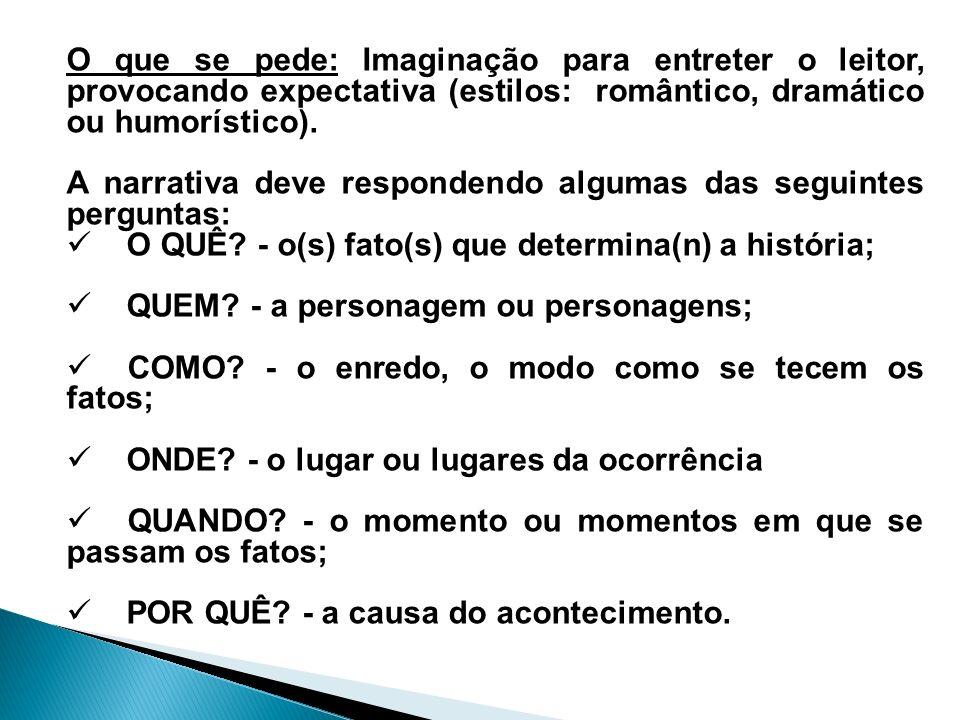 O que se pede: Imaginação para entreter o leitor, provocando expectativa (estilos: romântico, dramático ou humorístico).