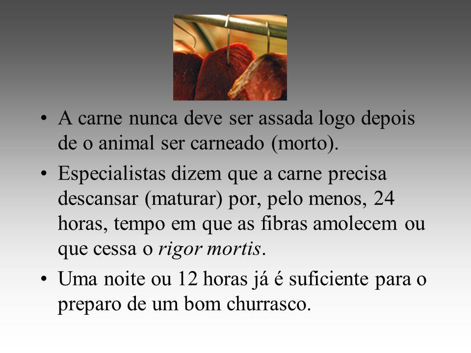 A carne nunca deve ser assada logo depois de o animal ser carneado (morto).