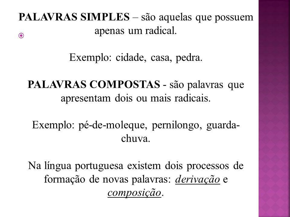 PALAVRAS SIMPLES – são aquelas que possuem apenas um radical.