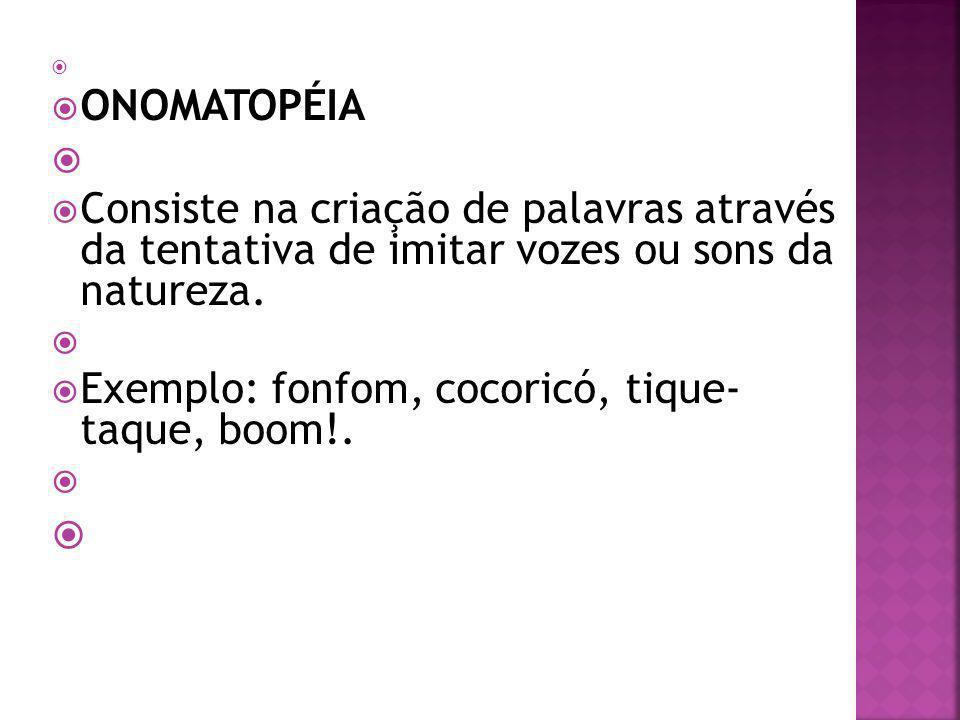 Exemplo: fonfom, cocoricó, tique- taque, boom!.