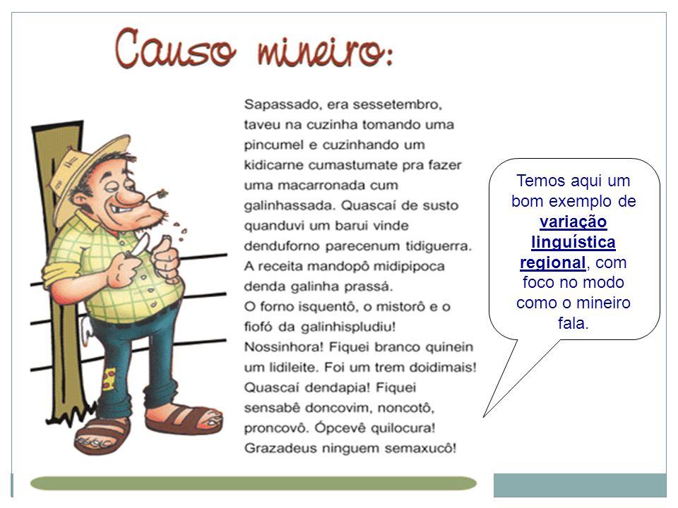TEXTO 2: Temos aqui um bom exemplo de variação linguística regional, com foco no modo como o mineiro fala.