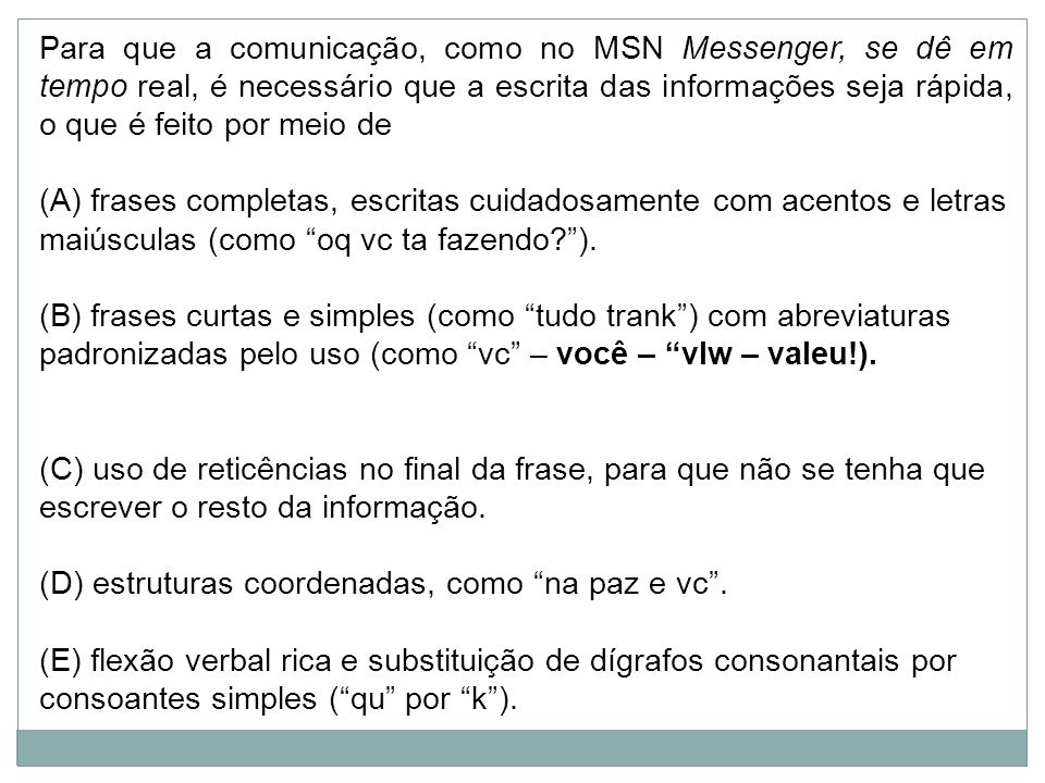 Para que a comunicação, como no MSN Messenger, se dê em tempo real, é necessário que a escrita das informações seja rápida, o que é feito por meio de