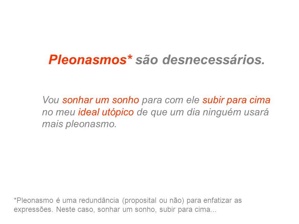 Pleonasmos* são desnecessários.