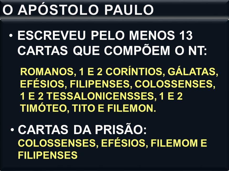 O APÓSTOLO PAULO ESCREVEU PELO MENOS 13 CARTAS QUE COMPÕEM O NT: