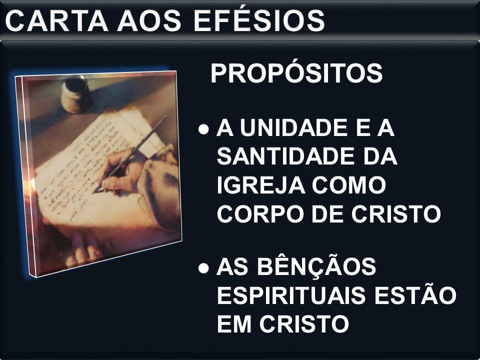 CARTA AOS EFÉSIOS PROPÓSITOS. A UNIDADE E A SANTIDADE DA IGREJA COMO CORPO DE CRISTO.