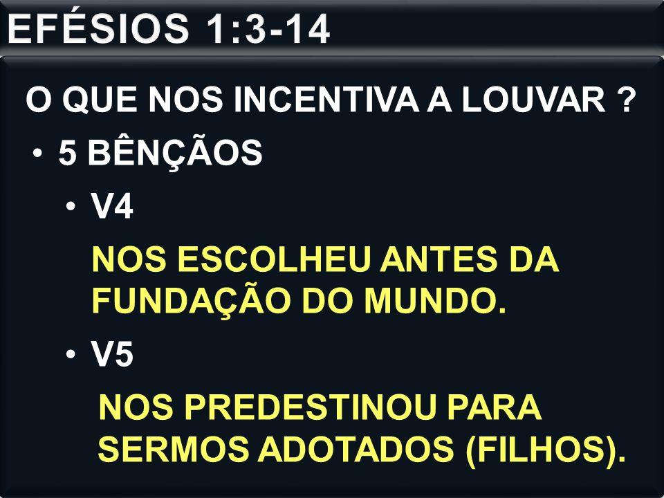 EFÉSIOS 1:3-14 O QUE NOS INCENTIVA A LOUVAR 5 BÊNÇÃOS V4