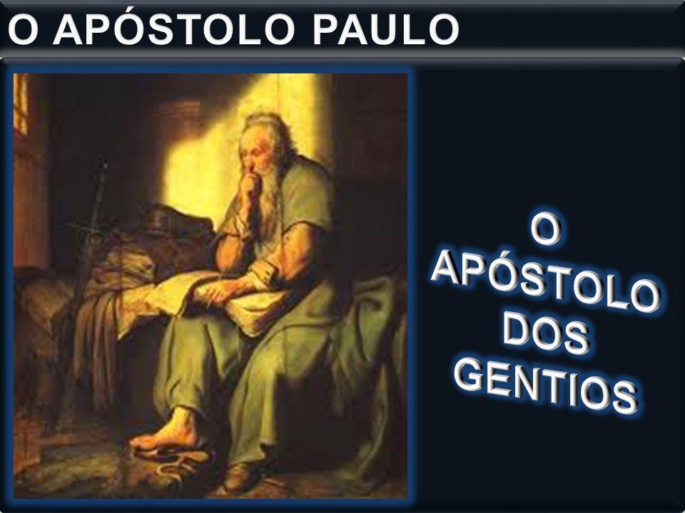 O APÓSTOLO PAULO O APÓSTOLO DOS GENTIOS