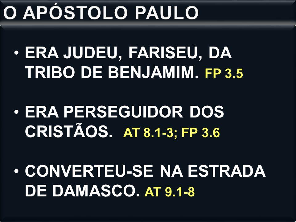 O APÓSTOLO PAULO ERA JUDEU, FARISEU, DA TRIBO DE BENJAMIM. FP 3.5