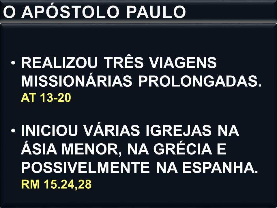 O APÓSTOLO PAULO REALIZOU TRÊS VIAGENS MISSIONÁRIAS PROLONGADAS. AT 13-20.
