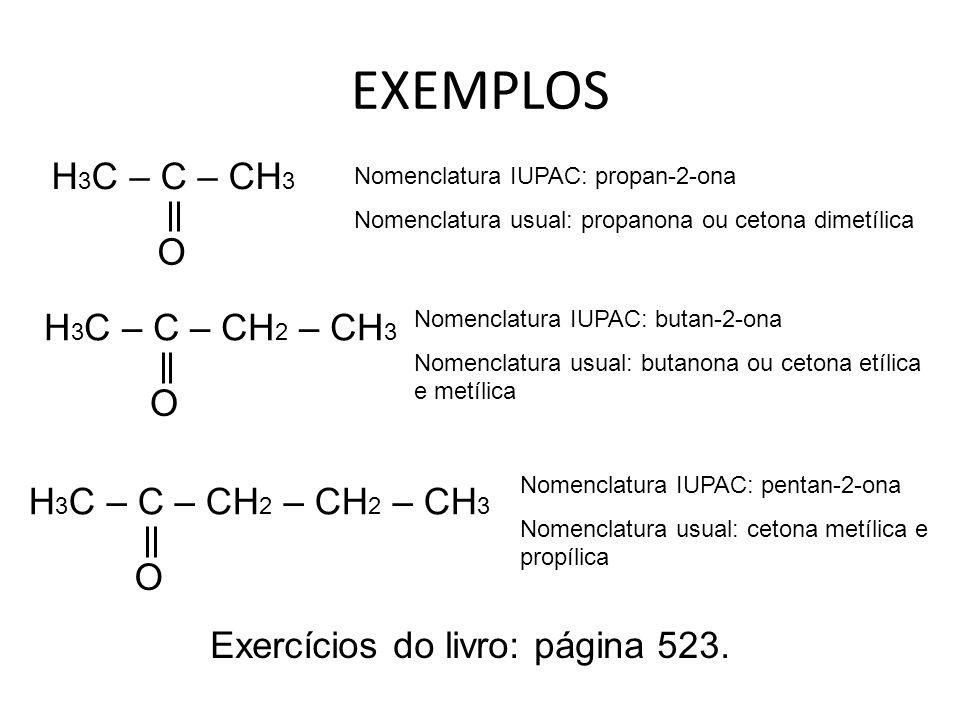EXEMPLOS H3C – C – CH3 O H3C – C – CH2 – CH3 O