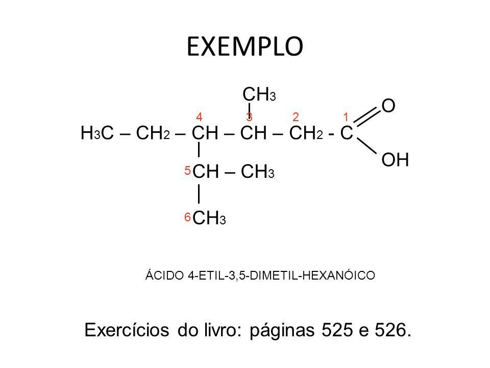 EXEMPLO CH3 O H3C – CH2 – CH – CH – CH2 - C OH CH – CH3 CH3