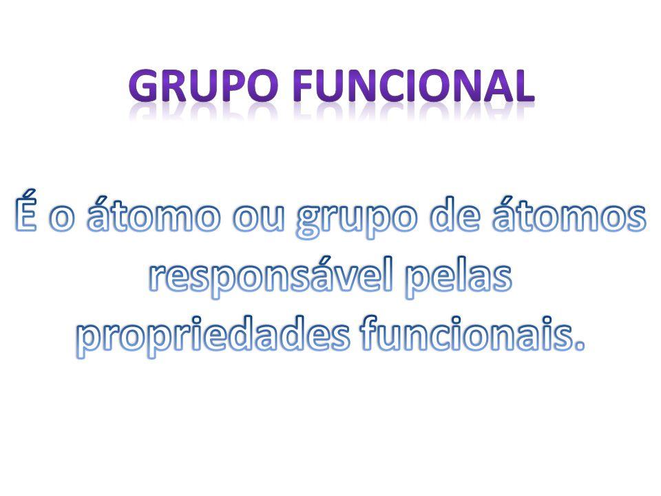 Grupo funcional É o átomo ou grupo de átomos responsável pelas propriedades funcionais.