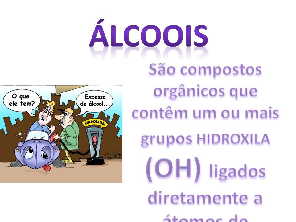 ÁLCOOIS São compostos orgânicos que contêm um ou mais grupos HIDROXILA (OH) ligados diretamente a átomos de carbono saturado.