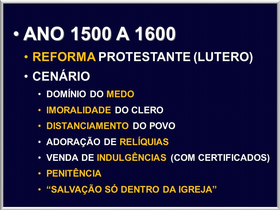 ANO 1500 A 1600 REFORMA PROTESTANTE (LUTERO) CENÁRIO DOMÍNIO DO MEDO