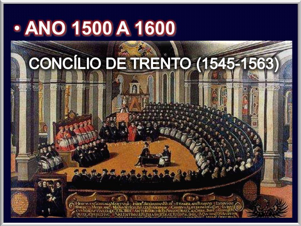 ANO 1500 A 1600 CONCÍLIO DE TRENTO (1545-1563)