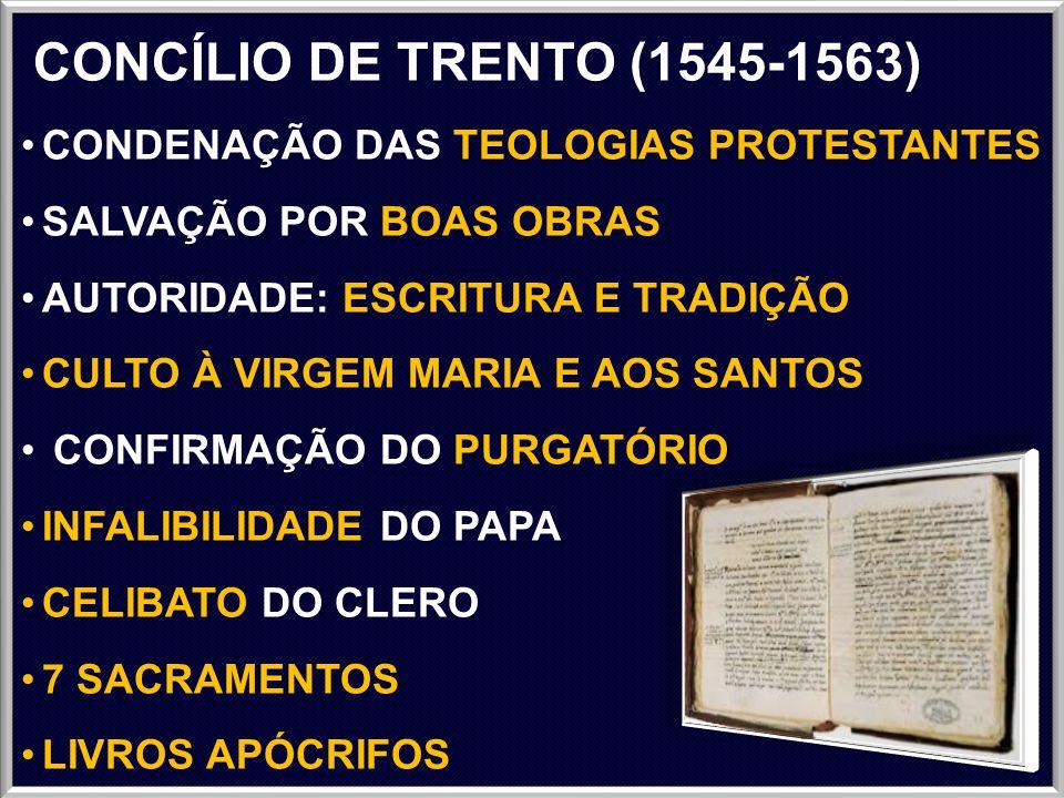 CONCÍLIO DE TRENTO (1545-1563) CONDENAÇÃO DAS TEOLOGIAS PROTESTANTES