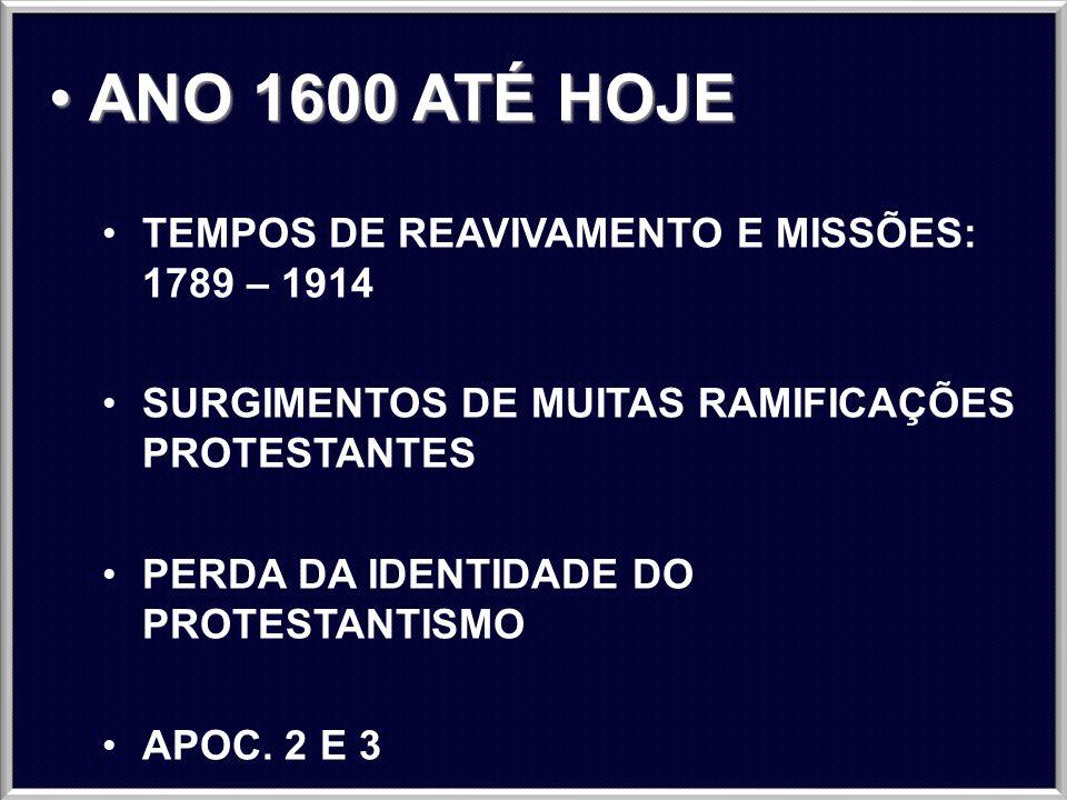 ANO 1600 ATÉ HOJE TEMPOS DE REAVIVAMENTO E MISSÕES: 1789 – 1914