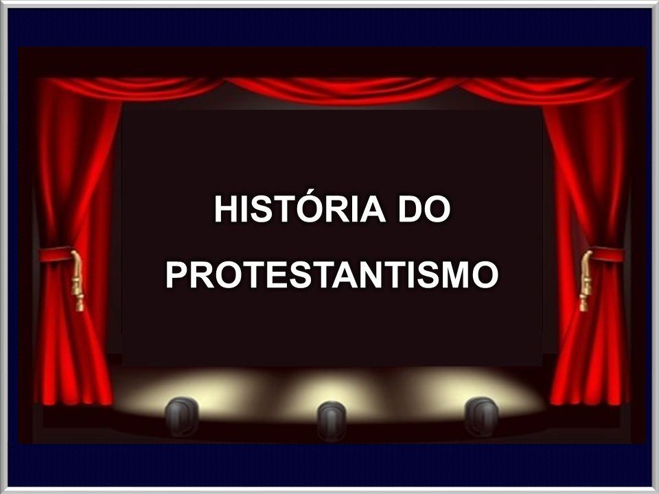 HISTÓRIA DO PROTESTANTISMO