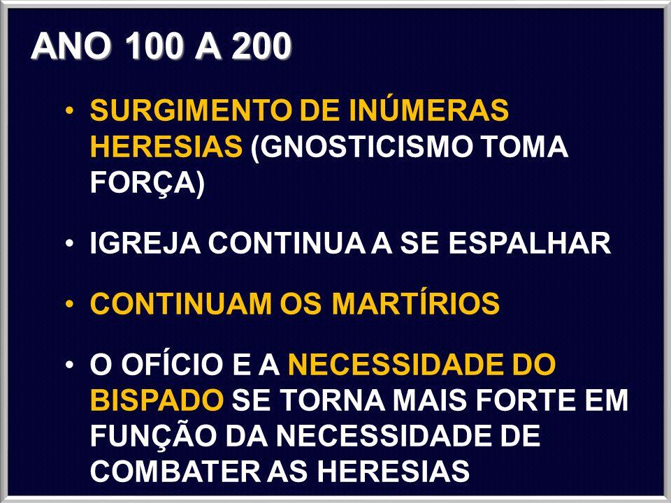 ANO 100 A 200 SURGIMENTO DE INÚMERAS HERESIAS (GNOSTICISMO TOMA FORÇA)