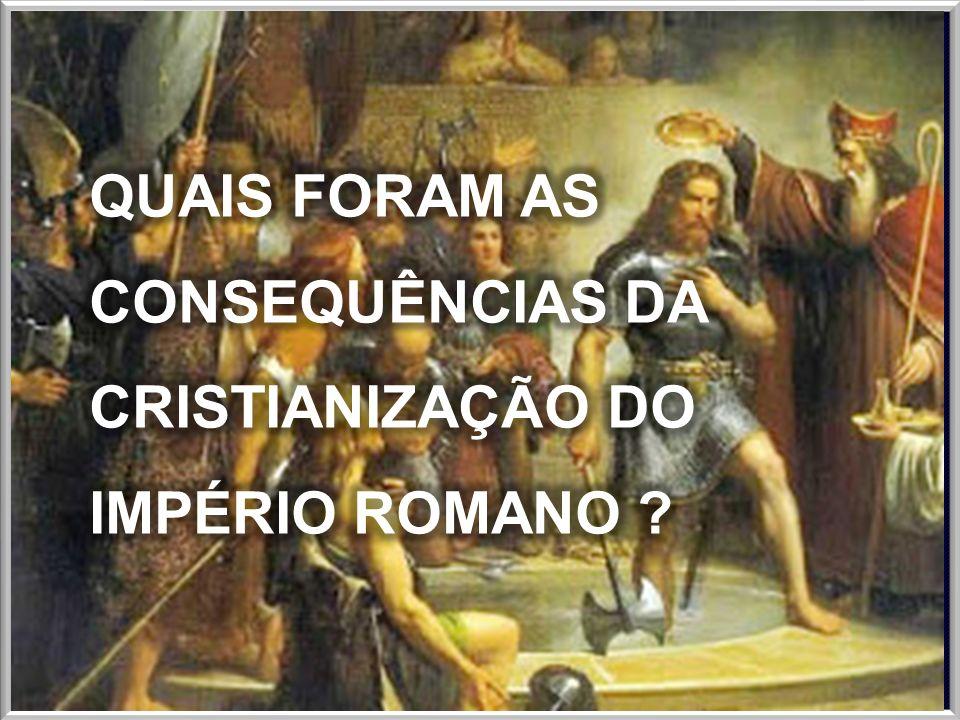 QUAIS FORAM AS CONSEQUÊNCIAS DA CRISTIANIZAÇÃO DO IMPÉRIO ROMANO