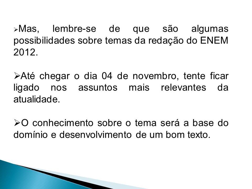 Mas, lembre-se de que são algumas possibilidades sobre temas da redação do ENEM 2012.