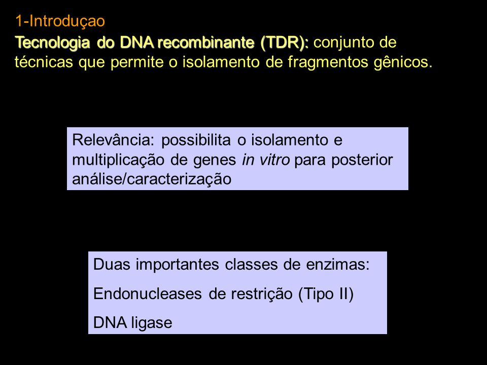 1-Introduçao Tecnologia do DNA recombinante (TDR): conjunto de técnicas que permite o isolamento de fragmentos gênicos.