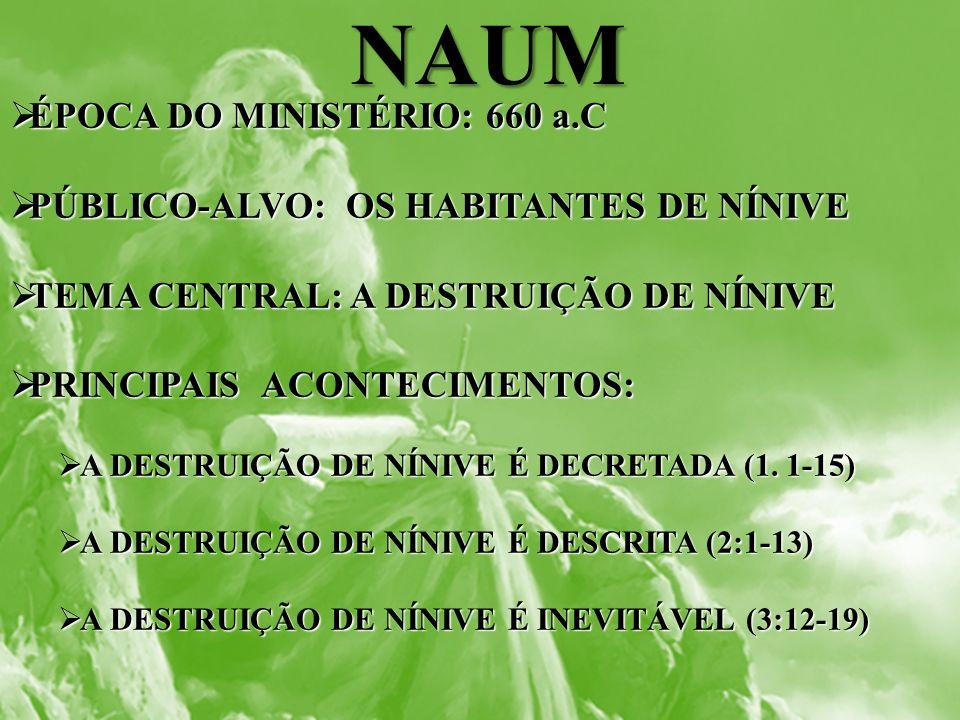 NAUM ÉPOCA DO MINISTÉRIO: 660 a.C