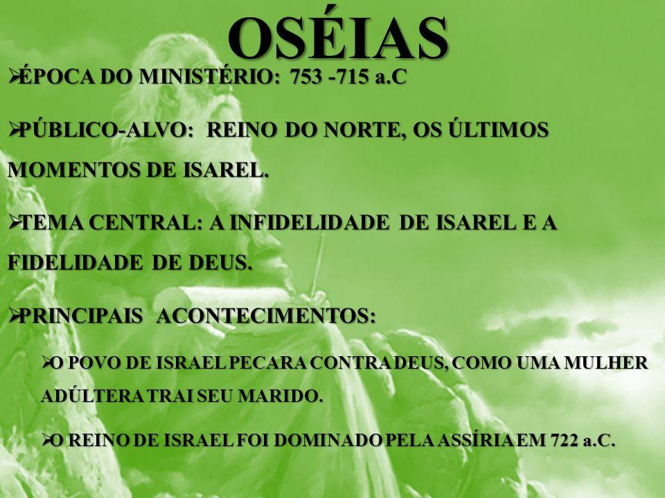 OSÉIAS ÉPOCA DO MINISTÉRIO: 753 -715 a.C
