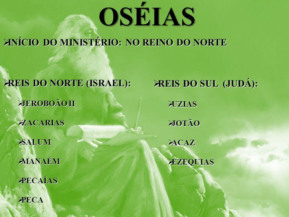 OSÉIAS INÍCIO DO MINISTÉRIO: NO REINO DO NORTE REIS DO NORTE (ISRAEL):