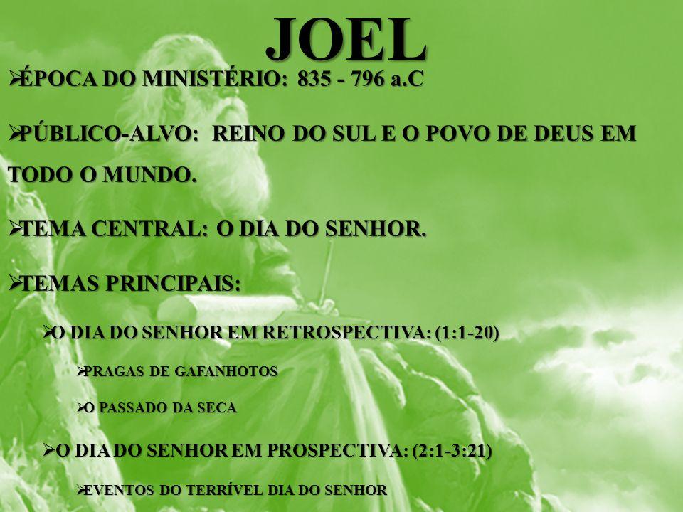 JOEL ÉPOCA DO MINISTÉRIO: 835 - 796 a.C