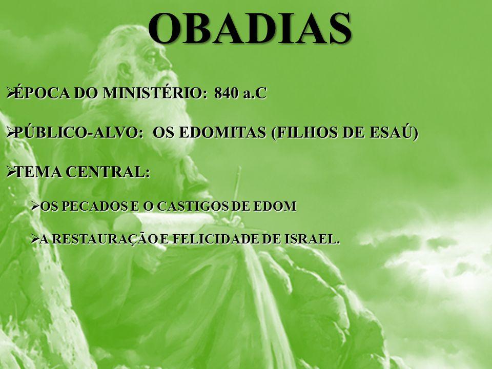 OBADIAS ÉPOCA DO MINISTÉRIO: 840 a.C