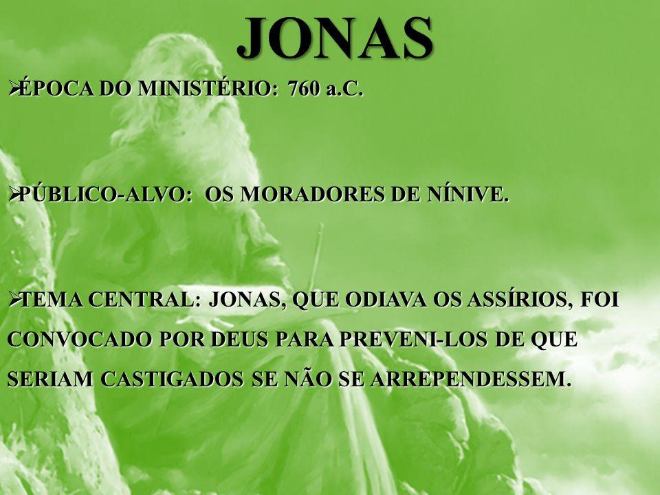 JONAS ÉPOCA DO MINISTÉRIO: 760 a.C.