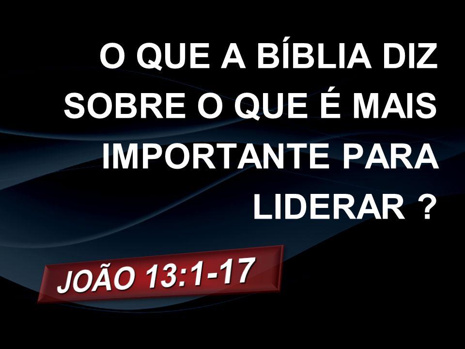 O QUE A BÍBLIA DIZ SOBRE O QUE É MAIS IMPORTANTE PARA LIDERAR
