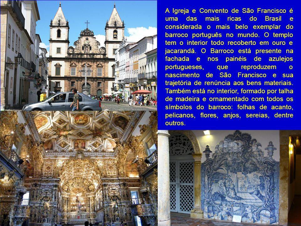 A Igreja e Convento de São Francisco é uma das mais ricas do Brasil e considerada o mais belo exemplar do barroco português no mundo.