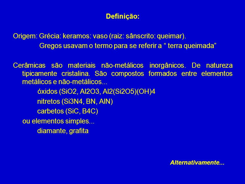 Origem: Grécia: keramos: vaso (raiz: sânscrito: queimar).