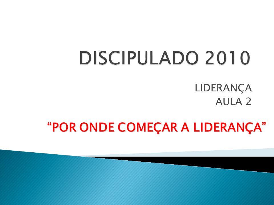 DISCIPULADO 2010 LIDERANÇA AULA 2 POR ONDE COMEÇAR A LIDERANÇA