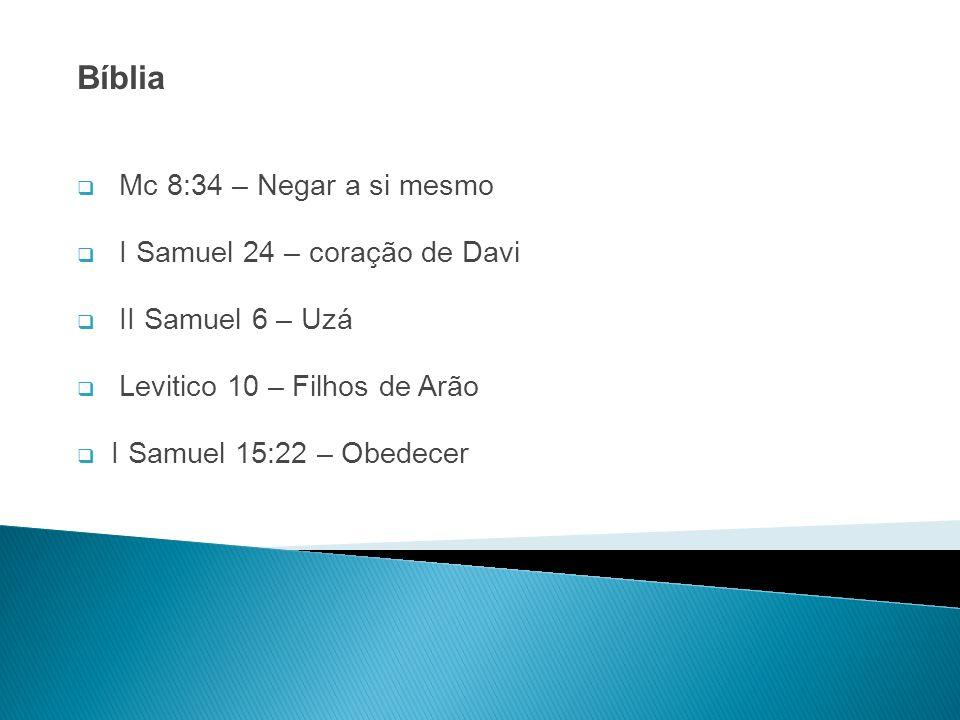 Bíblia Mc 8:34 – Negar a si mesmo I Samuel 24 – coração de Davi