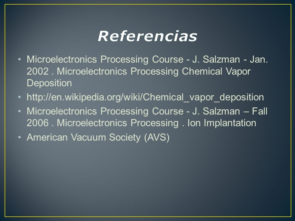 Referencias Microelectronics Processing Course - J. Salzman - Jan. 2002 . Microelectronics Processing Chemical Vapor Deposition.