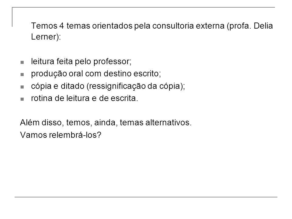 Temos 4 temas orientados pela consultoria externa (profa