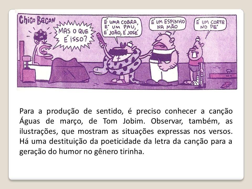 Para a produção de sentido, é preciso conhecer a canção Águas de março, de Tom Jobim.