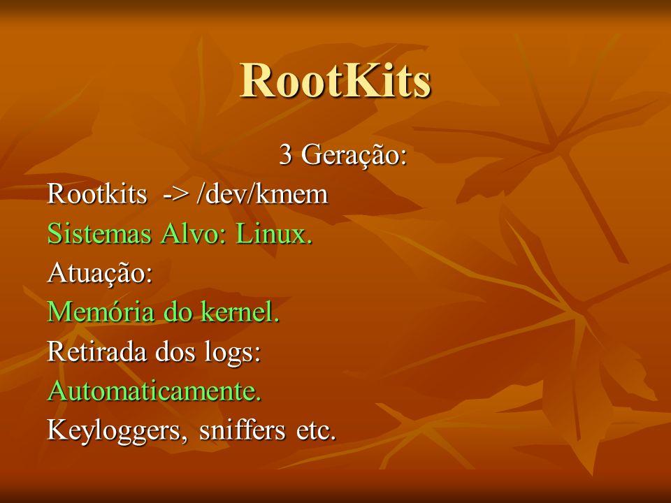 RootKits 3 Geração: Rootkits -> /dev/kmem Sistemas Alvo: Linux.