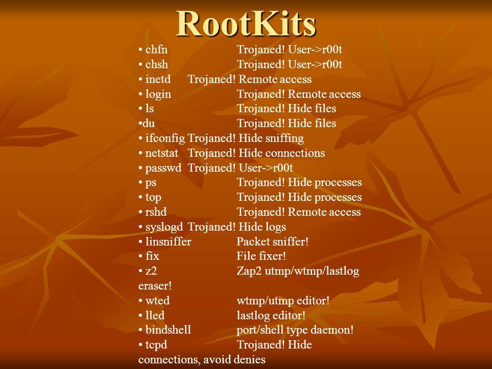 RootKits chfn Trojaned! User->r00t chsh Trojaned! User->r00t