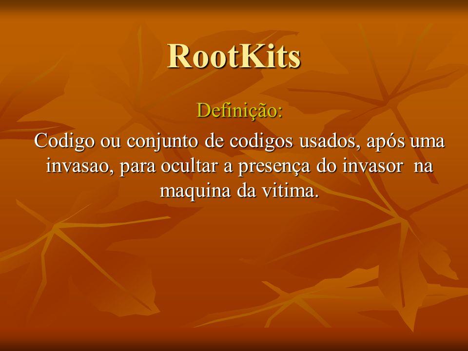 RootKitsDefinição: Codigo ou conjunto de codigos usados, após uma invasao, para ocultar a presença do invasor na maquina da vitima.
