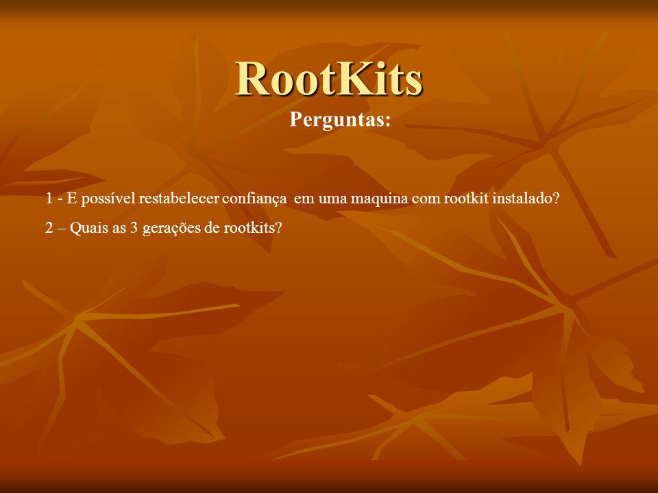 RootKitsPerguntas: 1 - E possível restabelecer confiança em uma maquina com rootkit instalado.