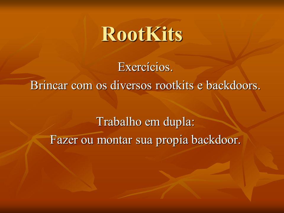 RootKits Exercícios. Brincar com os diversos rootkits e backdoors.