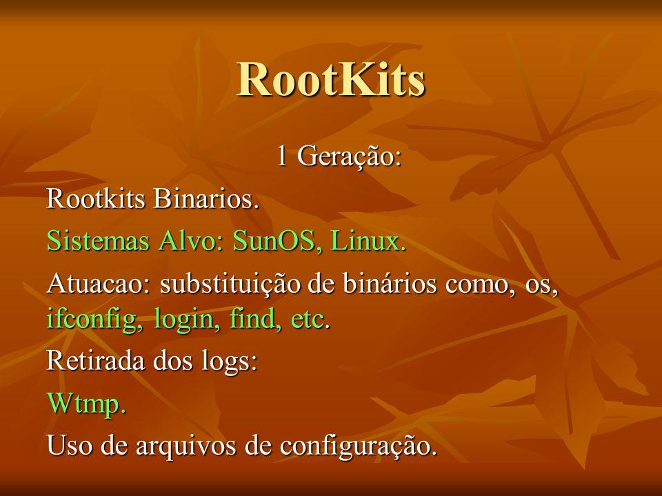 RootKits 1 Geração: Rootkits Binarios. Sistemas Alvo: SunOS, Linux.
