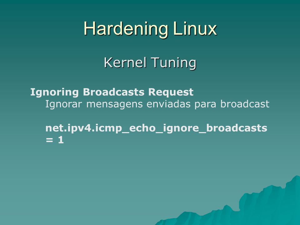 Hardening Linux Kernel Tuning Ignoring Broadcasts Request
